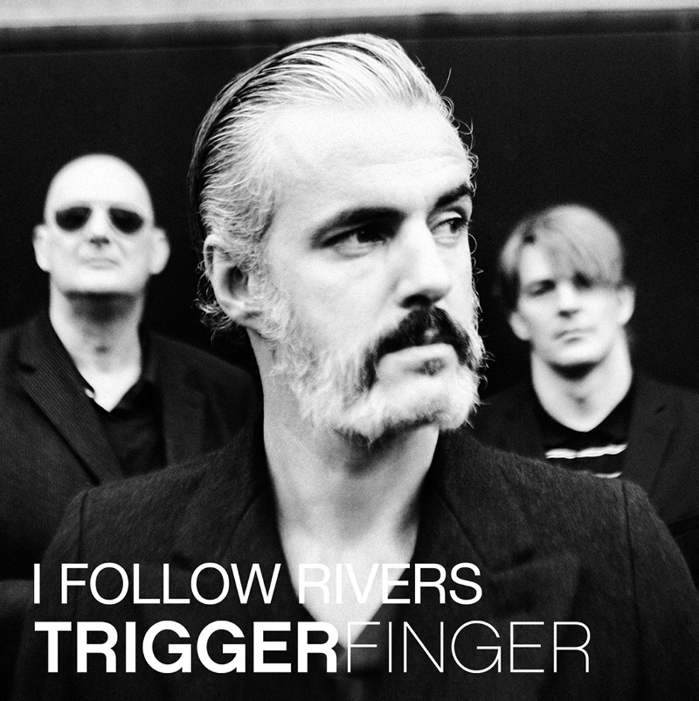 Triggerfinger – I Follow Rivers