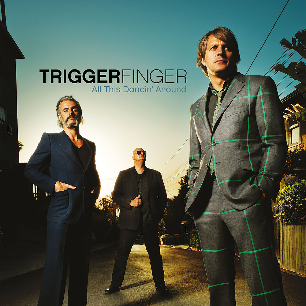 Triggerfinger – All This Dancin´ Around